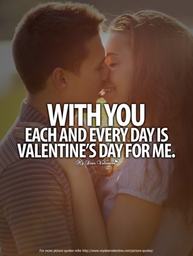valentine-picture-quotes-with-you-each-and-everyday-is-valentines-day-for-me
